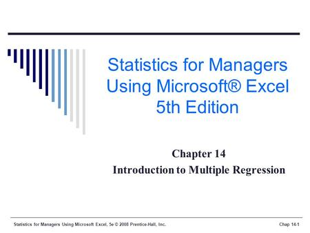 Statistics for Managers Using Microsoft Excel, 5e © 2008 Prentice-Hall, Inc.Chap 14-1 Statistics for Managers Using Microsoft® Excel 5th Edition Chapter.