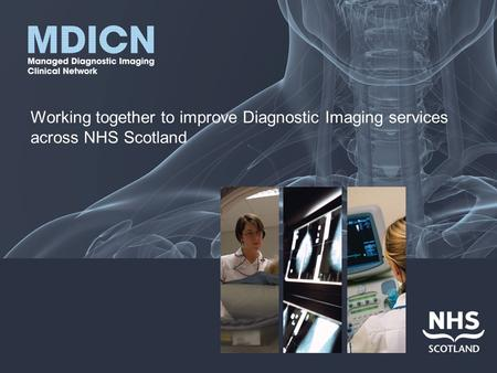 Working together to improve Diagnostic Imaging services across NHS Scotland.