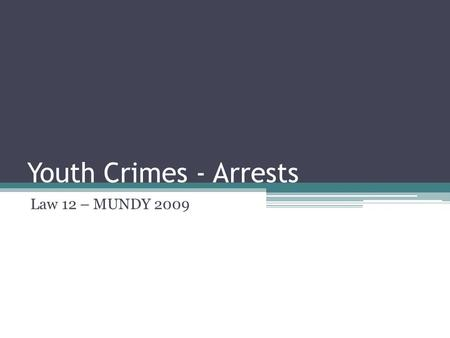 Youth Crimes - Arrests Law 12 – MUNDY 2009. Police Actions Towards Youth Police are given flexibility through YCJA, when faced with a youth suspected.