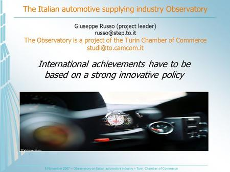 8 November 2007 – Observatory on Italian automotive industry – Turin Chamber of Commerce The Italian automotive supplying industry Observatory Giuseppe.