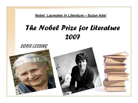 The Nobel Prize for Literature 2007 DORIS LESSING Nobel Laureates In Literature – Suzan Adel.