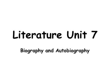 Literature Unit 7 Biography and Autobiography. Biography A biography is a story of a person's life told by someone else and written from the third person.