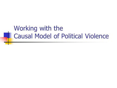 Working with the Causal Model of Political Violence.