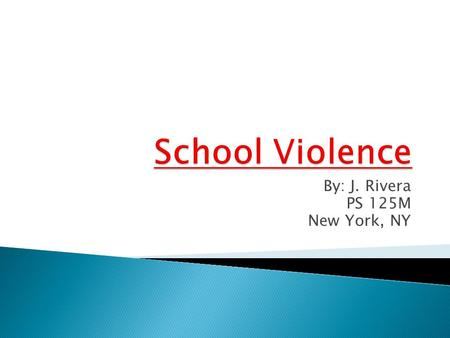 By: J. Rivera PS 125M New York, NY.  Yes / No  School associated violent deaths are rare.  117 homicides of school-age youth ages 5 to 18 years occurred.