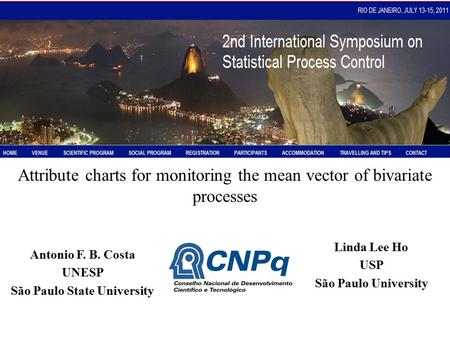 Attribute charts for monitoring the mean vector of bivariate processes Antonio F. B. Costa UNESP São Paulo State University Linda Lee Ho USP São Paulo.