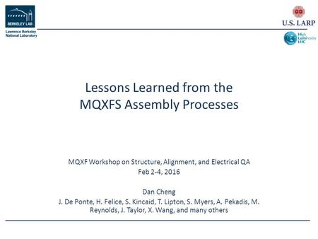 MQXF Workshop on Structure, Alignment, and Electrical QA Feb 2-4, 2016 Dan Cheng J. De Ponte, H. Felice, S. Kincaid, T. Lipton, S. Myers, A. Pekadis, M.