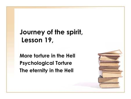 Journey of the spirit, Lesson 19, More torture in the Hell Psychological Torture The eternity in the Hell.