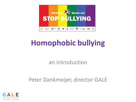 Homophobic bullying an introduction Peter Dankmeijer, director GALE.
