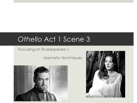 shakespeares portrayal of othello in the act one Explore the presentation of love as shown by othello and desdemona in act 1 scene 3 lines 49 ( 295 othello is a play based on love and rivalry.