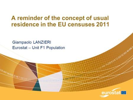 A reminder of the concept of usual residence in the EU censuses 2011 Giampaolo LANZIERI Eurostat – Unit F1 Population.