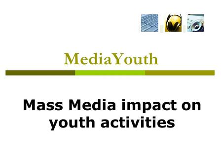MediaYouth Mass Media impact on youth activities.