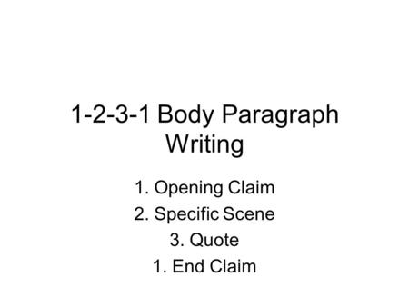 1-2-3-1 Body Paragraph Writing 1. Opening Claim 2. Specific Scene 3. Quote 1. End Claim.
