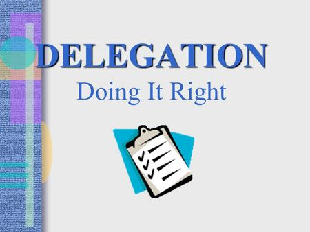 DELEGATION DELEGATION Doing It Right Our Objectives To delegate patient care task safely & appropriately To understand laws & regulations affecting.