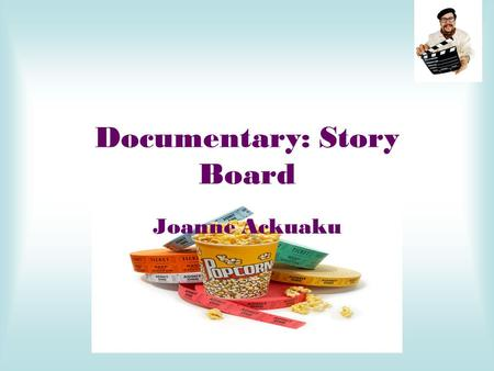 Documentary: Story Board Joanne Ackuaku. Splash screen clip Title of documentary: 'What Will You Decide ?!' Name of producer: 'E4 Productions' with a.