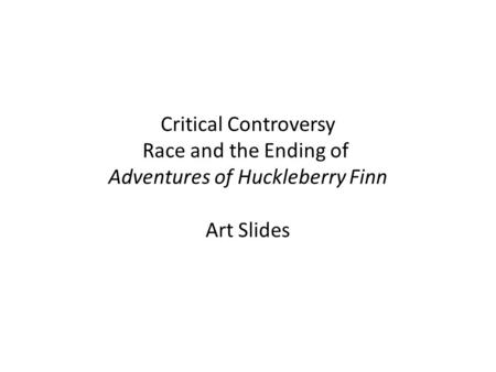 Critical Controversy Race and the Ending of Adventures of Huckleberry Finn Art Slides.