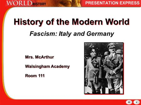 History of the Modern World Fascism: Italy and Germany Mrs. McArthur Walsingham Academy Room 111 Mrs. McArthur Walsingham Academy Room 111.