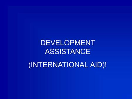 DEVELOPMENT ASSISTANCE (INTERNATIONAL AID)!. People around the world need help: - earthquakes - famine - war - extreme poverty In 1969 under the suggestion.