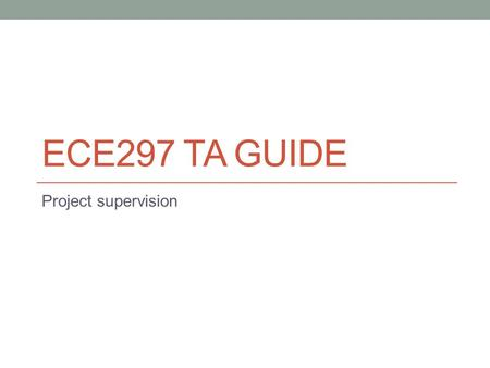 ECE297 TA GUIDE Project supervision. Agenda M0 feedback Project overview M1 overview Project supervision.