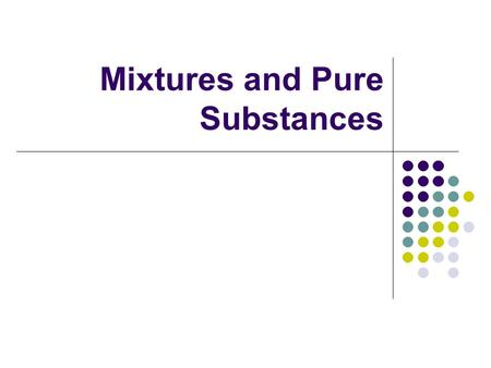 Mixtures and Pure Substances. A pure substance is a material whose properties are not a blend and are always the same. Ex: Gold, silver, sugar, and salt.