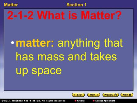 MatterSection 1 2-1-2 What is Matter? matter: anything that has mass and takes up space.