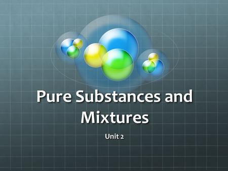 Pure Substances and Mixtures