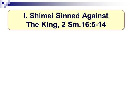 I. Shimei Sinned Against The King, 2 Sm.16:5-14. David, a type of Christ 1. Name—David = beloved. Mt.3:17 2. Shepherd, 1 Sm.16:11. Jn.10 3. Poor family,