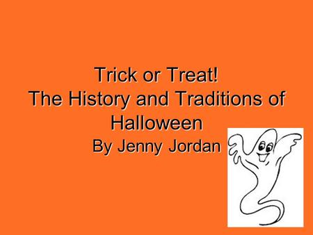 Trick or Treat! The History and Traditions of Halloween By Jenny Jordan.