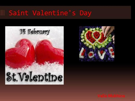 Saint Valentine's Day Valia Mukhina. History of Valentine's Day  Predecessor Valentine's Day is a Roman holiday Lupercalia. a festival dedicated to the.