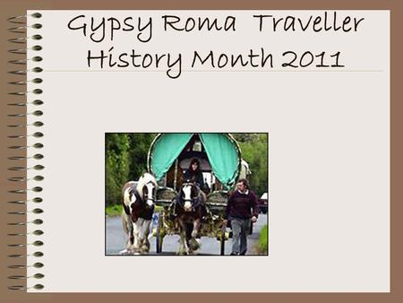 Gypsy Roma Traveller History Month 2011. Gypsy Roma Traveller History Month celebrates the culture and history of Travelling communities in the UK.