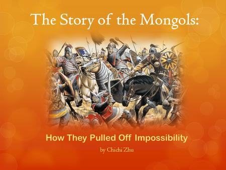The Story of the Mongols: How They Pulled Off Impossibility by Chichi Zhu.