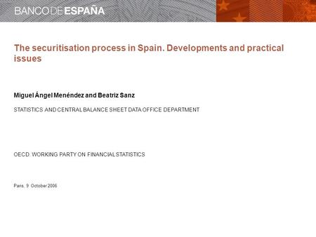 The securitisation process in Spain. Developments and practical issues Miguel Ángel Menéndez and Beatriz Sanz STATISTICS AND CENTRAL BALANCE SHEET DATA.