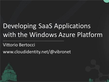 Developing SaaS Applications with the Windows Azure Platform Vittorio Bertocci