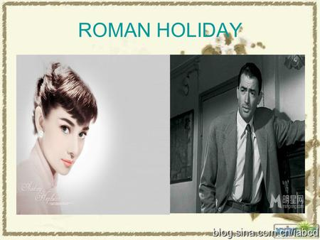 ROMAN HOLIDAY. A Brief introduction of Roman Holiday Roman Holiday was written by JohnJohn DightonDighton and Dalton TrumboDalton Trumbo It is a 1953.