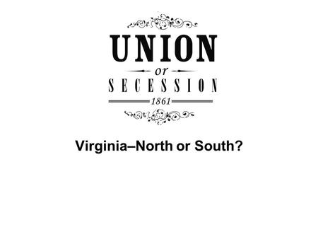 Virginia–North or South?. Do you consider Virginia to be a Northern state or a Southern state?