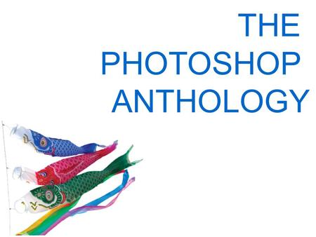 THE PHOTOSHOP ANTHOLOGY. Getting Started With Photoshop In this introductory chapter, I'll cover some of the basic tools and tasks that we'll draw on.