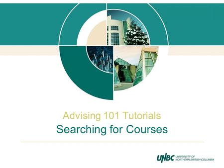 Searching for Courses Advising 101 Tutorials. From any UNBC web page, select the PROGRAMS & COURSES link at the top of the page.