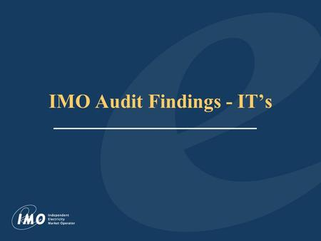 IMO Audit Findings - IT's. As per Market Rules, IT's must be Measurement Canada approved or operating under Measurement Canada Temporary Permit - which.