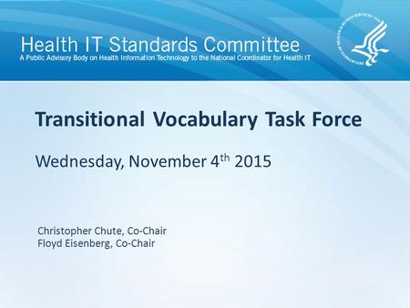 Wednesday, November 4 th 2015 Transitional Vocabulary Task Force Christopher Chute, Co-Chair Floyd Eisenberg, Co-Chair.