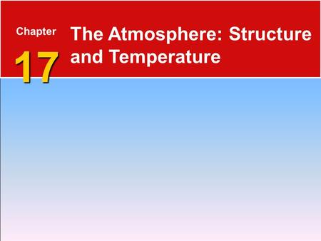 17 Chapter 17 The Atmosphere: Structure and Temperature.