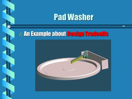 end Pad Washer b An Example about Design Tradeoffs.