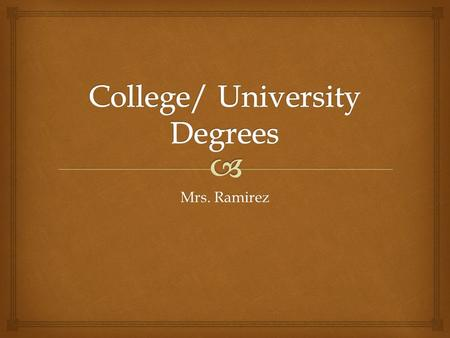 Mrs. Ramirez.   Certificate Degree  Associates Degree  Bachelor Degree Undergraduate.