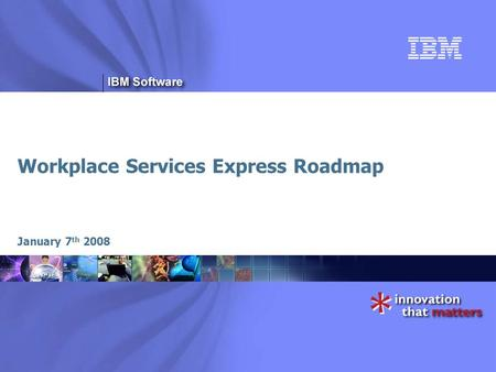 Workplace Services Express Roadmap January 7 th 2008.