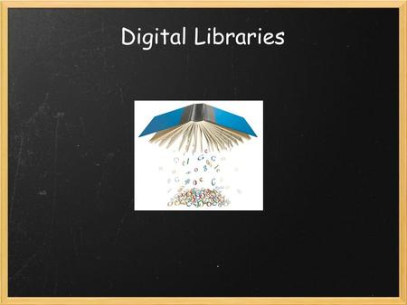 Digital Libraries. Introduction What is a digital library? Maybe it's a library of digital materials The Cushing Academy in Massachusetts