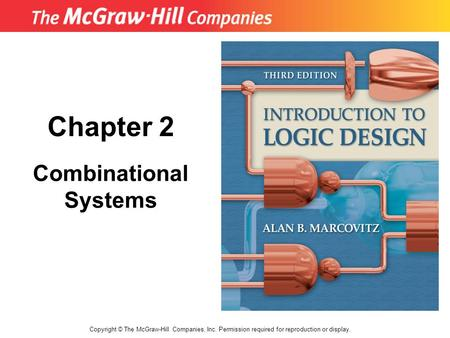 Chapter 2 Copyright © The McGraw-Hill Companies, Inc. Permission required for reproduction or display. Combinational Systems.
