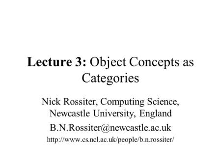 Lecture 3: Object Concepts as Categories Nick Rossiter, Computing Science, Newcastle University, England