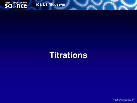IC6.5.4 Titrations © Oxford University Press 2011 Titrations.