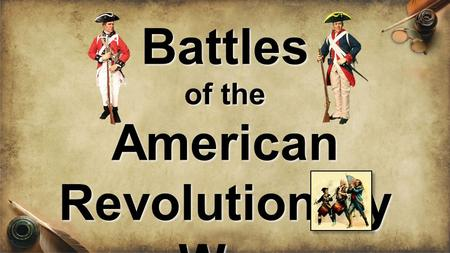 Battles of the American Revolutionary War. Lexington & Concord were in Massachusetts Minutemen were ready to fight at a moments notice Samuel Adams &