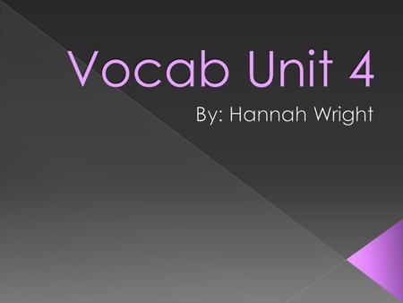 Vocab Unit 4 By: Hannah Wright.