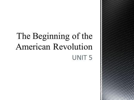 UNIT 5 The Beginning of the American Revolution. The Enlightenment I.The Age of Reason a.Philosophers used reason and logic to think of ways to improve.