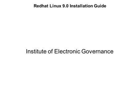 Redhat Linux 9.0 Installation Guide Institute of Electronic Governance.
